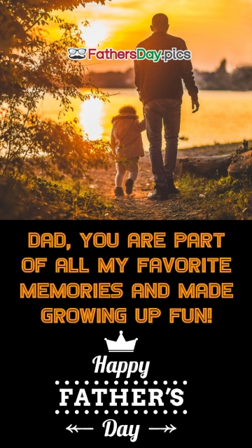 Dad, You Are Part Of All My Favorite Memories