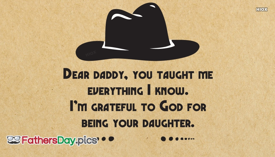 Dear Daddy, You Taught Me Everything I Know. I
