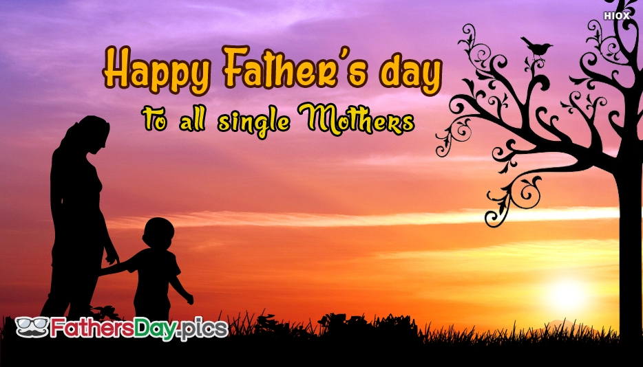 Happy Fathers Day To Single Mothers - Happy Father