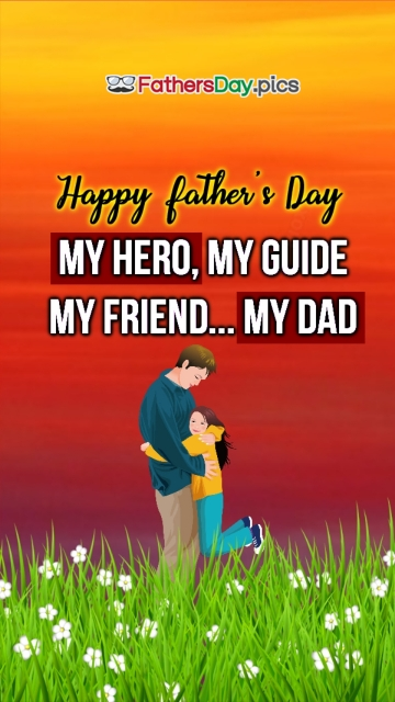 My Hero, My Guide, My Friend , My Dad Happy Fathers Day