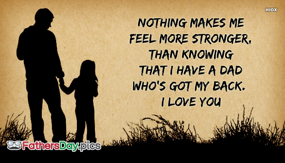 Nothing Makes Me Feel More Stronger, Than Knowing That I Have A Dad Who